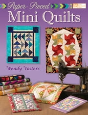 Paper-Pieced Mini Quilts ebook by Wendy Vosters