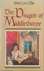 The Dragon of Middlethorpe ebook by Anne Leo Ellis