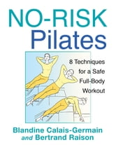 No-Risk Pilates - 8 Techniques for a Safe Full-Body Workout ebook by Blandine Calais-Germain,Bertrand Raison