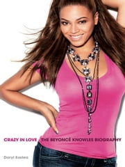 Crazy in Love: The Beyonce Knowles Biography ebook by Daryl Easlea