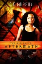The Old Races: Aftermath ebook by CE Murphy