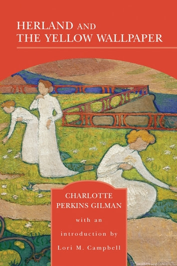 Herland and The Yellow Wallpaper (Barnes & Noble Library of Essential Reading) eBook by Charlotte Perkins Gilman