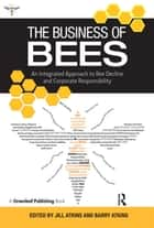 The Business of Bees - An Integrated Approach to Bee Decline and Corporate Responsibility ebook by Jill Atkins, Barry Atkins