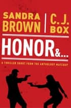 Honor & . . . ebook by Sandra Brown, C. J. Box