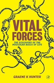 Vital Forces: The Discovery of the Molecular Basis of Life ebook by Hunter, Graeme K.