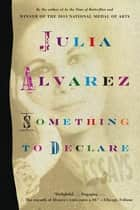 Something to Declare ebook by Julia Alvarez