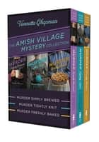 The Amish Village Mystery Collection - Murder Simply Brewed, Murder Tightly Knit, Murder Freshly Baked ebook by Vannetta Chapman