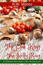 The Oak King and The Holly King ebook by N.W. Moors