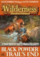 Wilderness Double Edition 11: Black Powder / Trail's End ebook by David Robbins