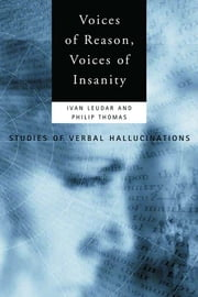 Voices of Reason, Voices of Insanity - Studies of Verbal Hallucinations ebook by Ivan Leudar,Philip Thomas
