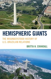 Hemispheric Giants - The Misunderstood History of U.S.-Brazilian Relations ebook by Britta H. Crandall