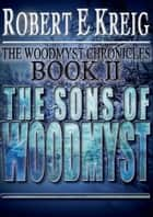 The Sons Of Woodmyst ebook by Robert E Kreig