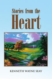 Stories from the Heart ebook by Kenneth Wayne Seay
