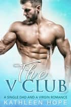 The V Club - A Single Dad and a Virgin Romance ebook by Kathleen Hope
