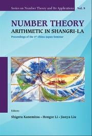 Number Theory: Arithmetic in Shangri-La ebook by Shigeru Kanemitsu,Hongze Li,Jianya Liu