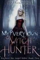 My Very Own Witch Hunter ebook by Harrison Paul