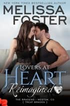 Lovers at Heart, Reimagined (Love in Bloom: The Bradens) ebook by Melissa Foster