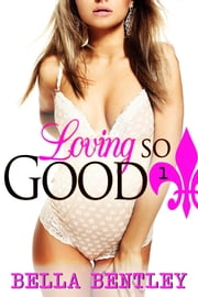 Loving so Good (Book 1: McKenzie and Kyle, Billionaire Erotic Romance) - (Book 1: McKenzie and Kyle, Billionaire Erotic Romance) ebook by Bella Bentley