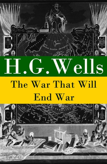 The War That Will End War (The original unabridged edition) ebook by H. G. Wells