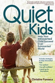 Quiet Kids - Help Your Introverted Child Succeed in an Extroverted World ebook by Christine Fonseca