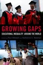 Growing Gaps - Educational Inequality around the World ebook by Paul Attewell, Katherine S. Newman
