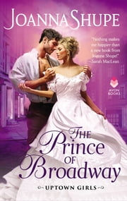 The Prince of Broadway - Uptown Girls ebook by Joanna Shupe