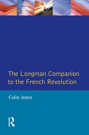 The Longman Companion to the French Revolution ebook by Colin Jones