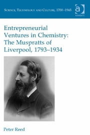 Entrepreneurial Ventures in Chemistry: The Muspratts of Liverpool, 1793-1934 ebook by Dr Peter Reed,Dr Ernst Hamm,Dr Robert M Brain
