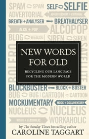 New Words for Old - Recycling Our Language for the Modern World ebook by Caroline Taggart