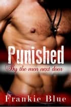 Punished by the Men Next Door - Rough Virgin gangbang ebook by