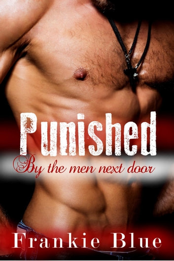 Punished by the Men Next Door - Rough Virgin gangbang ebook by Frankie Blue