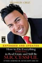 How to Do Everything Wrong In Real Estate and Still Be Successful ebook by