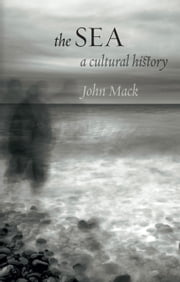 The Sea - A Cultural History ebook by John Mack