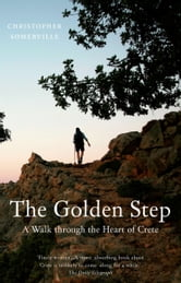 The Golden Step - A Walk Through the Heart of Crete ebook by Christopher Somerville