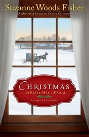 Christmas at Rose Hill Farm - An Amish Love Story ebook by Suzanne Woods Fisher