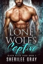 Lone Wolf's Captive (Black Hills Pack #1) ebook by