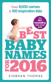 Best Baby Names for 2016 - Over 8,000 names & 100 inspiration lists ebook by Siobhan Thomas