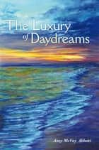 The Luxury of Daydreams ebook by Amy McVay Abbott