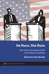 He Runs, She Runs - Why Gender Stereotypes Do Not Harm Women Candidates ebook by Deborah Jordan Brooks