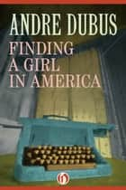 Finding a Girl in America ebook by Andre Dubus
