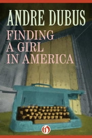 Finding a Girl in America - Ten Short Stories and a Novella ebook by Andre Dubus