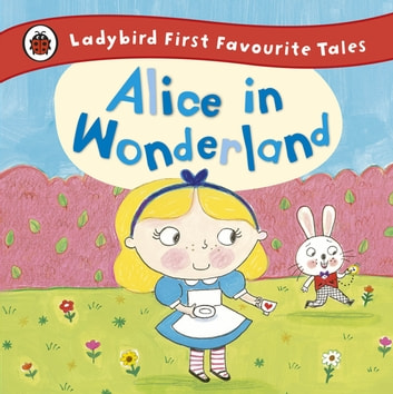 Alice in Wonderland: Ladybird First Favourite Tales ebook by