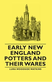 Early New England Potters and Their Wares ebook by Lura Woodside Watkins