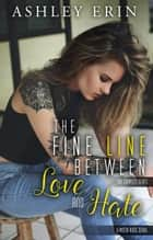 The Fine Line Between Love and Hate: The Complete Series - The Fine Line Between Love and Hate ebook by Ashley Erin