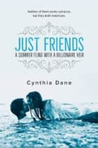 Just Friends - A Summer Fling With a Billionaire Heir ebook by Cynthia Dane