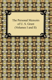 The Personal Memoirs of U. S. Grant (Volumes I and II) ebook by U. S. Grant