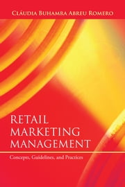 Retail Marketing Management - Concepts, Guidelines, and Practices ebook by Cláudia Buhamra Abreu Romero