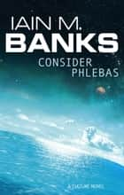 Consider Phlebas - A Culture Novel ebook by Iain M. Banks