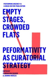 EMPTY STAGES, CROWDED FLATS. PERFORMATIVITY AS CURATORIAL STRATEGY. - Performing Urgencies 4 ebook by Joanna Warsza, Florian Malzacher, Frédérique Aït-Touati,...