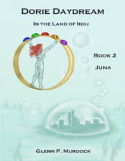 Dorie Daydream In the Land of Idoj - Book Two: Juna ebook by Glenn Murdock